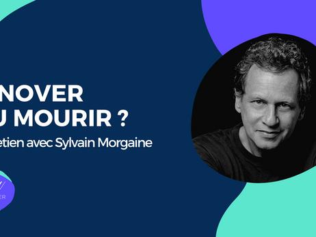 Innover ou mourir ?  Entretien avec Sylvain Morgaine