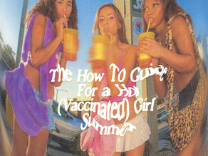 The How-To Guide For a Hot (Vaccinated) Girl Summer