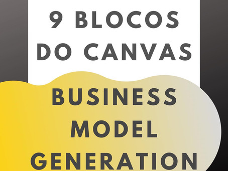 """— 9 Blocos do Canvas — from """"Business Model Generation: A Handbook for Visionaries, Game Changers"""""""