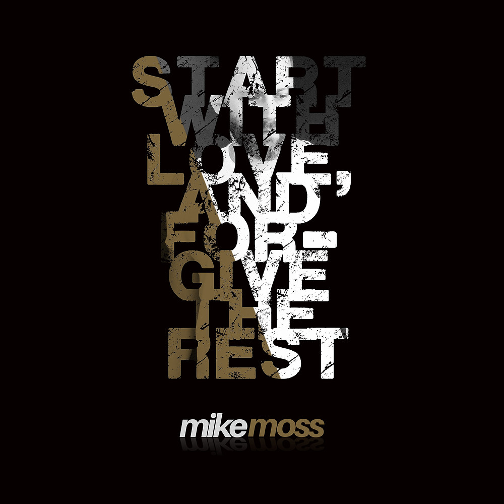 Start with Love, and Forgive the Rest - the new EP by Mike Moss