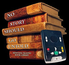 Stack of books saying no story should go untold. Montana Talking book library