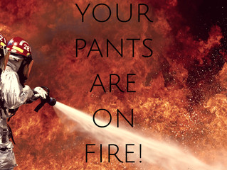 Your  Pants are on Fire!