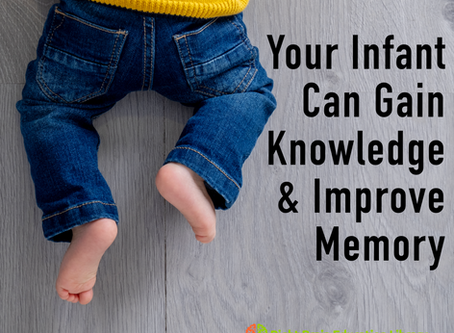 Your Infant Can Gain Knowledge & Improve Memory