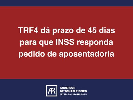 TRF4 dá prazo de 45 dias para que INSS responda pedido de aposentadoria