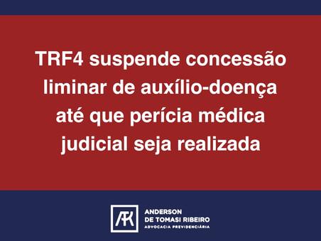 TRF4 suspende concessão liminar de auxílio-doença até que perícia médica judicial seja realizada