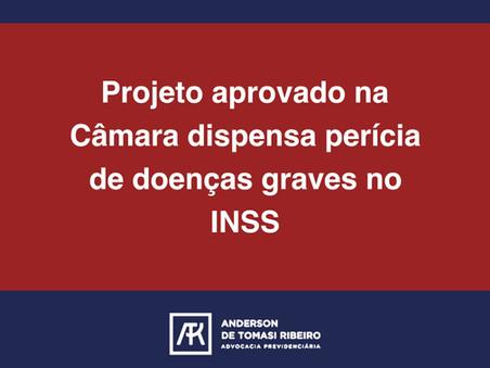 Projeto aprovado na Câmara dispensa perícia de doenças graves no INSS