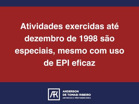 Atividades exercidas até dezembro de 1998 são especiais, mesmo com uso de EPI eficaz