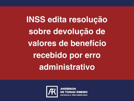 INSS edita resolução sobre devolução de valores de benefício recebido por erro administrativo