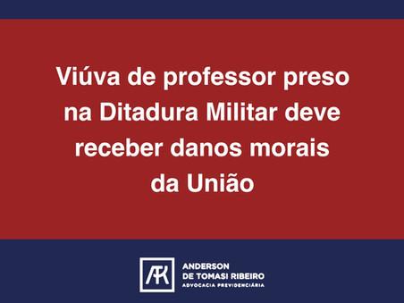 Viúva de professor preso na Ditadura Militar deve receber danos morais da União