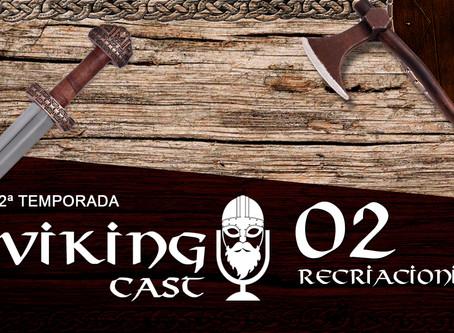 VIKING CAST - 2ª TEMPORADA: CAPÍTULO II, RECRIACIONISMO