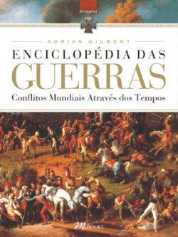 Enciclopédia das Guerras: conflitos bélicos que provocaram a evolução da huma...