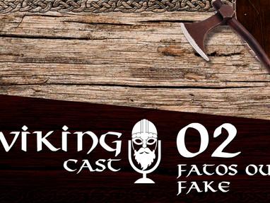 VIKING CAST: CAPÍTULO II, FATOS OU FAKES