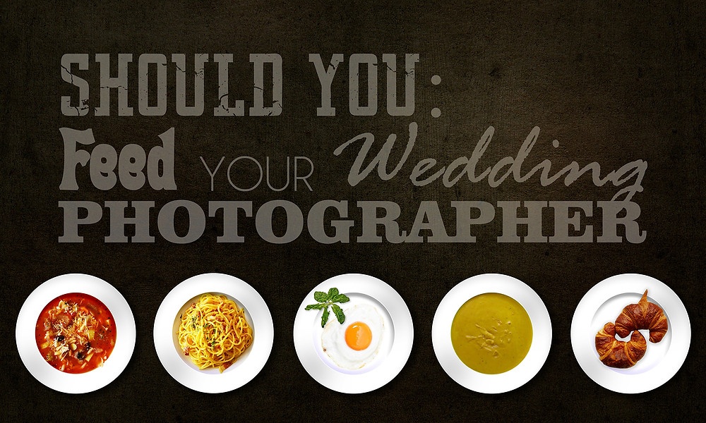 Feed your wedding photographer?