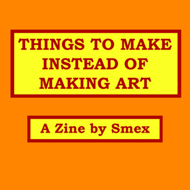 Things to Make Instead of Making Art