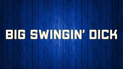 BIG SWINGIN DICK.jpg