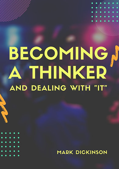 "Becoming a Thinker & Dealing with ""It"""