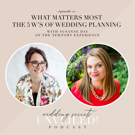 What Matters Most - The 5 Ws of Wedding Planning with Susanne Day of The Newport Experience