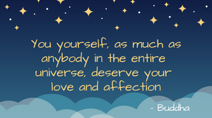 you yourself as much as anybody in the entire universe deserve your love and affection relastionships