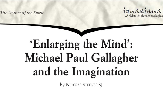 Dr Nicolas Steeves SJ - Enlarging the Mind: Michael Paul Gallagher and the Imagination