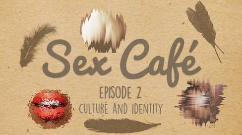 Sex Café Episode #2 - Culture & Identity