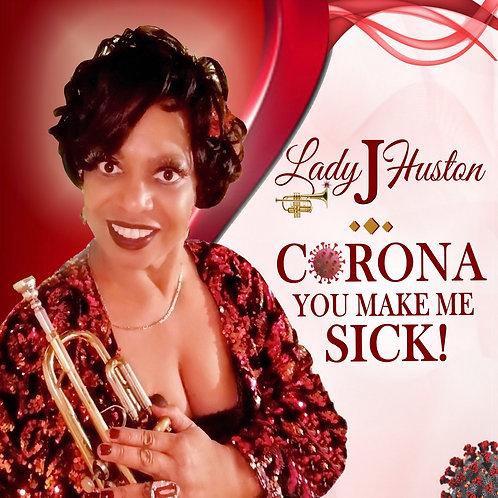 Corona You Make Me Sick!
