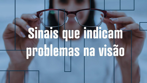 Cuide-se: Sinais que indicam problemas na visão