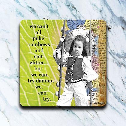 Puke Rainbows & Spit Glitter coaster