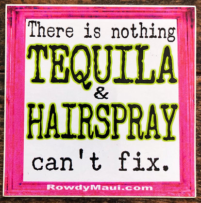 There's Nothing Tequila & Hairspray Can't Fix Decal