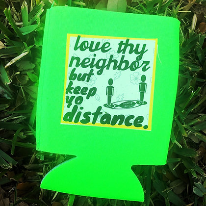 Love Thy Neighbor//Keep Yo Distance Koozie