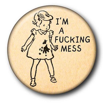 I'm A Fucking Mess mini button