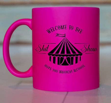 Welcome to the Shit Show..Hope You Brought Alcohol coffee mug