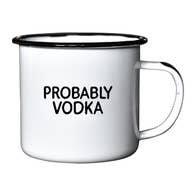 Probably Vodka Enamel Coffee Mug