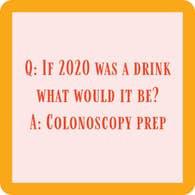 2020 Colonoscopy Prep Coaster
