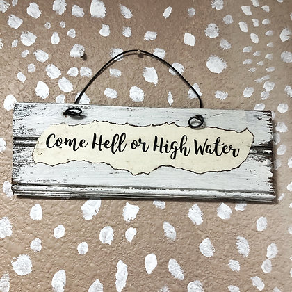 Come Hell or High Water Reclaimed Wood Sign