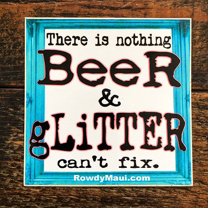 There's Nothing Beer & Glitter Can't Fix Decal