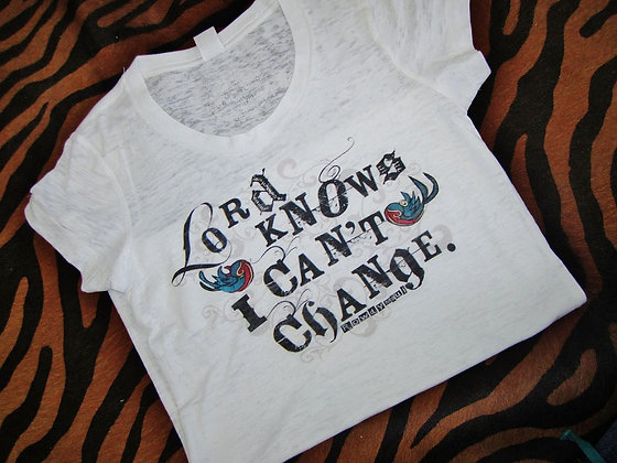 Lord Knows I Can't Change rowdy tee