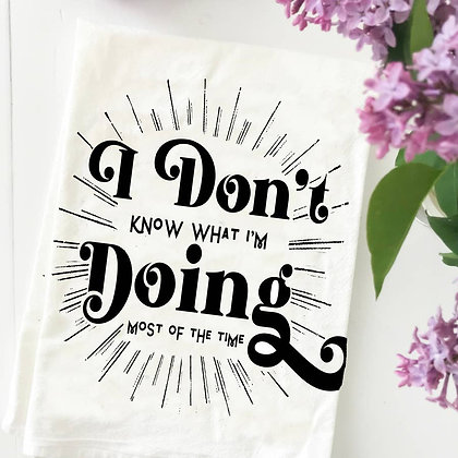 I Don't Know What I'm Doing Kitchen Towel