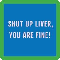 Shut Up Liver You are Fine! Coaster