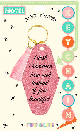 I Wish I Was Born Rich Instead of Just Beautiful Keychain