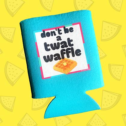 Don't Be a Twat Waffle Koozie