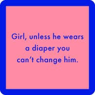 Unless He Wears a Diaper Coaster