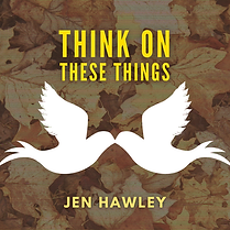 Think On These Things - Jen Hawley EP