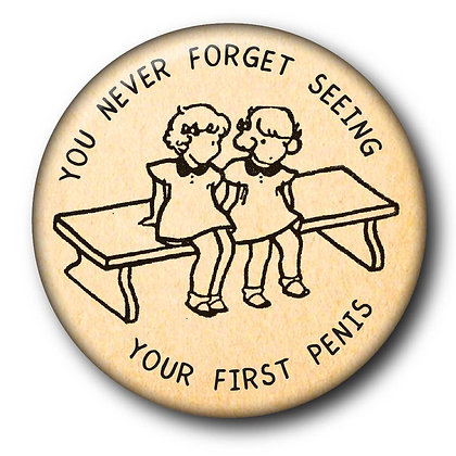You Never Forget Seeing Your First Penis mini button