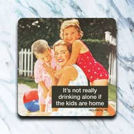 It's Not Drinking Alone if The Kids Are Home Coaster