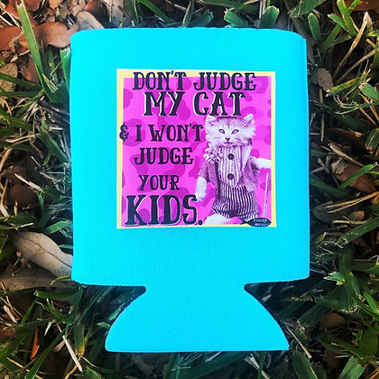 Don't Judge My Cat & I Won't Judge Your Kids Koozie