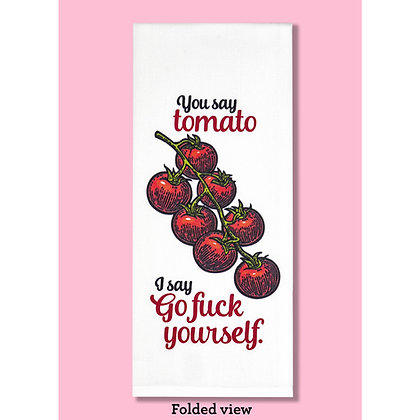 You Say Tomato I Say Go Fuck Yourself dishtowel