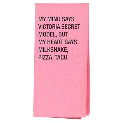 Mind Says Victoria's Secret, Heart Says Milkshake Pizza Taco Tea Towel