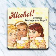 Alcohol Because Feelings Are Dumb Coaster