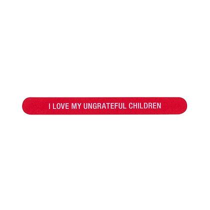 I Love My Ungrateful Children Nail File