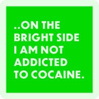 Not Addicted to Cocaine Coaster